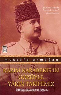 Kazım Karabekir'in Gözüyle Yakın Tarihimiz & İstiklal Savaşı'nın İçyüzü