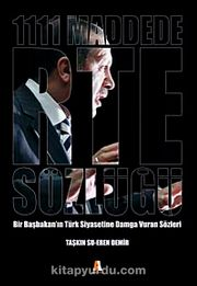 1111 Maddede RTE Sözlüğü & Bir Başbakan'ın Türk Siyasetine Damga Vuran Sözleri