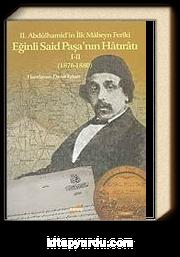 II.Abdülhamid'in İlk Mabeyn Feriki Eğinli Said Paşa'nın Hatıratı  I-II (1876-1880)