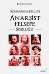 Anarşist Felsefe Sözlüğü & Proudhon'dan Deleuze'e