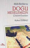 Millli Birlik ve Doğu Meselemizin Çözüm Esasları