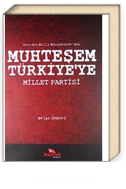 Yeniden Milli Mücadele'den Muhteşem Türkiye'ye Millet Partisi