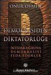 Demokrasiden Diktatörlüğe & İktidar Uğruna Demokrasiyi Feda Edenler