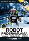 Robot Programlama & Tasarım - Simülasyon - Üretim
