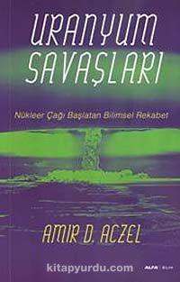 Uranyum SavaşlarıNükleer Çağı Başlatan Bilimsel Rekabet - Amir D. Aczel pdf epub