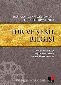 Başlangıçtan Günümüze Türk Edebiyatında Tür ve Şekil Bilgisi - İsa Kocakaplan pdf epub