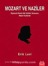 Mozart ve NazilerÜçüncü Reich Bir Kültür İkonunu Nasıl Kullandı - Erik Levi pdf epub