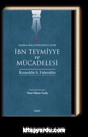 Kalem ve Kılıç Üstadı Şeyhu'l-İslam İbn Teymiyye ve Mücadelesi