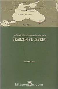 Prehistorik Dönemden Roma Dönemine Kadar Trabzon ve Çevresi - Osman Emir pdf epub