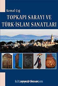 Topkapı Sarayı ve Türk-İslam Sanatları - Kemal Çığ pdf epub