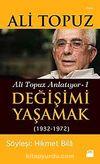 Değişimi Yaşamak (1932-1972) / Ali Topuz Anlatıyor -1