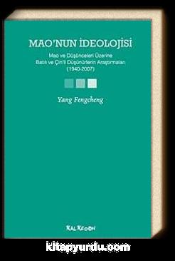 Mao'nun İdeolojisi & Mao ve Düşünceleri Üzerine Batılı ve Çin'li Düşünürlerin Araştırmaları (1940-2007)