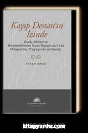 Kayıp Destan'ın İzinde & Kuvayi Milliye ve Memleketimden İnsan Manzaraları'nda Milliyetçilik, Propaganda ve İdeoloji