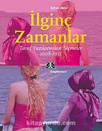 İlginç ZamanlarTaraf Yazılarından Seçmeler (2008-2011) - Ayhan Aktar pdf epub
