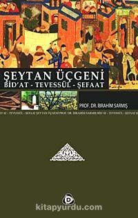 Şeytan ÜçgeniBid'at - Tevessül - Şefaat - Prof. Dr. İbrahim Sarmış pdf epub