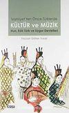İslamiyet'ten Önce Türklerde Kültür ve Müzik & Hun, Kök Türk ve Uygur Devletleri