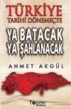 Türkiye Tarihi Dönemeçte Ya Batacak Ya Şahlanacak