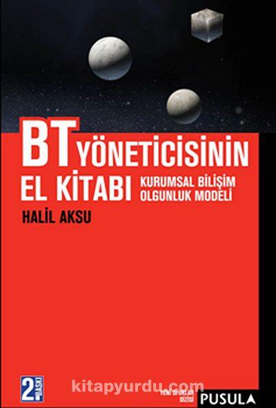 BT Yöneticisinin El KitabıKurumsal Bilişim Olgunluk Modeli - Halil Aksu pdf epub