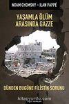 Yaşamla Ölüm Arasında Gazze & Dünden Bugüne Filistin Sorunu