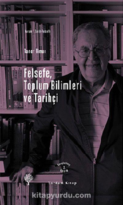 Felsefe, Toplum Bilimleri ve Tarihçi (Ciltli) - Taner Timur pdf epub