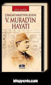 V. Murad'ın Hayatı & Çırağan Sarayı'nda 28 Sene