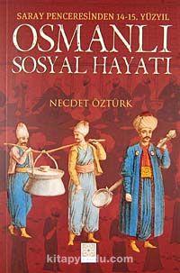 Osmanlı Sosyal Hayatı (Saray Penceresinden 14-15. Yüzyıl)
