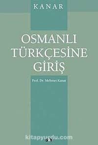 Osmanlı Türkçesine Giriş - Prof. Dr. Mehmet Kanar pdf epub