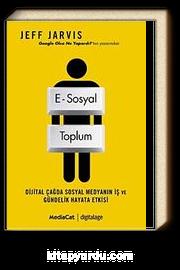 E-Sosyal Toplum & Dijital Çağda Sosyal Medyanın İş ve Gündelik Hayata Etkisi