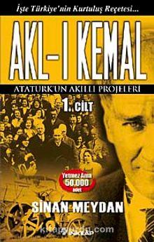 Akl-ı Kemal 1. Cilt & Atatürk'ün Akıllı Projeleri