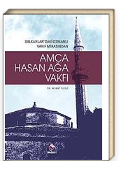 Amca Hasan Ağa Vakfı & Balkanlardaki Osmanlı Vakıf Mirasından