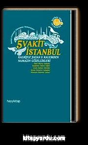 5 Vakit İstanbul & Kalbiyle Yazan 5 Kalemden Namazın Güzellikleri