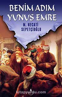 Benim Adım Yunus Emre / Kültür Dizisi 2 - Mustafa Necati Sepetçioğlu pdf epub