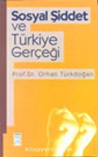 Sosyal Şiddet ve Türkiye Gerçeği - Prof. Dr. Orhan Türkdoğan pdf epub