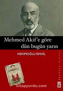 Mehmet Akif'e Göre Dün Bugün Yarın