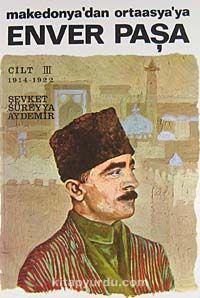 Enver Paşa (Cilt 3) Makedonya'dan Ortaasya'ya - Şevket Süreyya Aydemir pdf epub