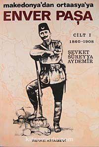 Enver Paşa (Cilt 1) Makedonya'dan Ortaasya'ya