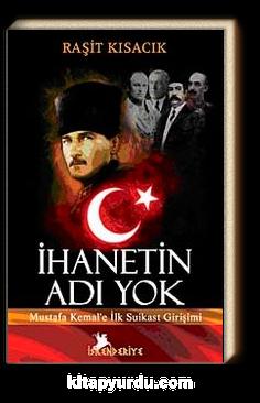 İhanetin Adı Yok & Mustafa Kemal'e İlk Suikast Girişimi