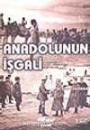Anadolunun İşgali / (İstiklâl Savaşı Nasıl Oldu?)