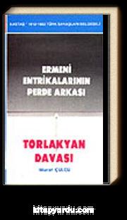 Ermeni Entrikalarının Perde Arkası / Torlakyan Davası