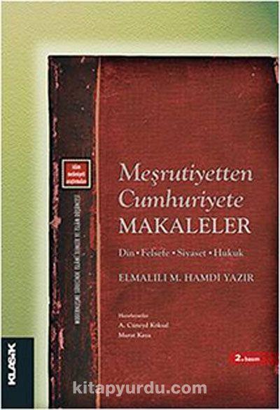 Meşrutiyetten Cumhuriyete MakalelerDin - Felsefe - Siyaset - Hukuk - Elmalılı Hamdi Yazır pdf epub