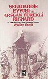 Selahaddin Eyyubi ve Aslan Yürekli Richard & 3. Haçlı Seferinin Filistin Safhasının Romanı