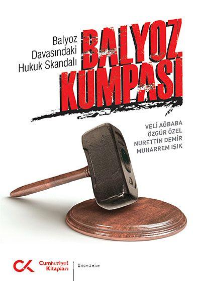 Balyoz Kumpası & Balyoz Davasındaki Hukuk Skandalı