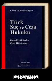 Türk Suç ve Ceza Hukuku Genel Hükümler Özel Hükümler