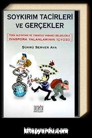 Soykırım Tacirleri ve Gerçekler & 'Türk Aleyhtarı ve Tarafsız Yabancı Belgelerle Diaspora Yalanlarının İçyüzü (Karton Kapak)