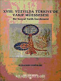 XVIII. Yüzyılda Türkiye'de Vakıf MüessesesiBir Sosyal Tarih İncelemesi - Bahaeddin Yediyıldız pdf epub