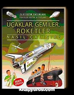 Uçaklar, Gemiler, Roketler Nasıl Çalışır?