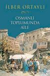 Osmanlı Toplumunda Aile (Karton Kapak)