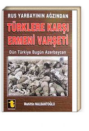 Rus Yarbayının Ağzından Türklere Karşı Ermeni Vahşeti & Dün Türkiye Bugün Azerbaycan