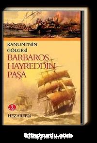 Barbaros Hayreddin Paşa <br /> Kanuni'nin Gölgesi