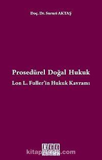 Prosedürel Doğal HukukLon L. Fuller'in Hukuk Kavramı - Sururi Aktaş pdf epub